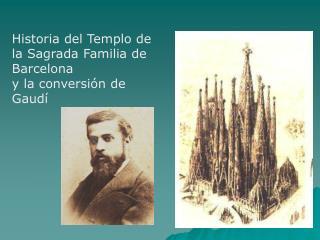 Historia del Templo de la Sagrada Familia de Barcelona y la conversi n de Gaud