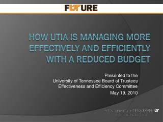 How UTIA is Managing More Effectively and Efficiently with a Reduced Budget