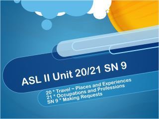 ASL II Unit 20/21 SN 9