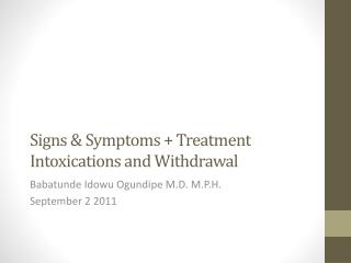 Signs & Symptoms + Treatment Intoxications and Withdrawal