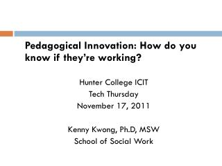 Pedagogical Innovation: How do you know if they're working? Hunter College ICIT  Tech Thursday