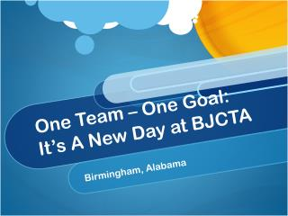 One Team – One Goal: It's A New Day at BJCTA