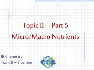 Topic B – Part 5 Micro/Macro Nutrients