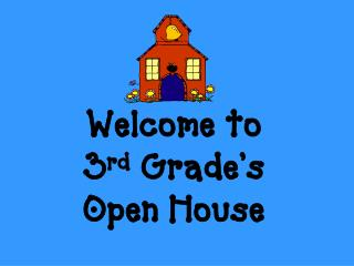 Welcome to  3 rd  Grade's  Open House