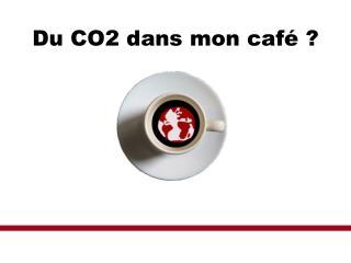 Du CO2 dans mon caf� ?