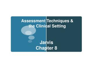 Assessment Techniques &  the Clinical Setting