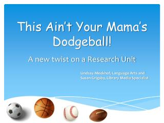 This  A in't Y our  M ama's  D odgeball !