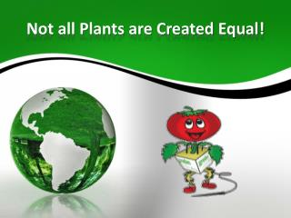 Not all Plants are Created Equal!