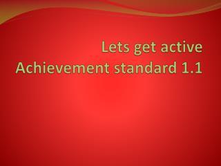 Lets get active  Achievement standard 1.1