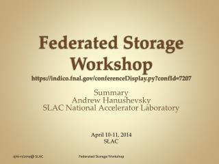 F ederated Storage Workshop https://indico.fnal.gov/conferenceDisplay.py?confId=7207