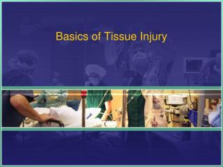 Basics of Tissue Injury