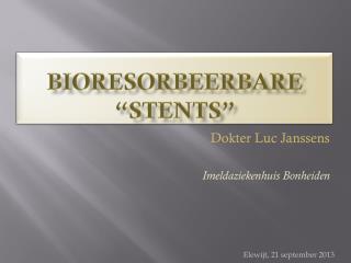 "Bioresorbeerbare  ""stents"""