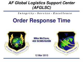 Order Response Time  Mike McClure,  402 SCMS/GUSB