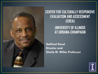 CENTER FOR CULTURALLY RESPONSIVE EVALUATION AND ASSESSMENT (CREA ) UNIVERSITY OF ILLINOIS