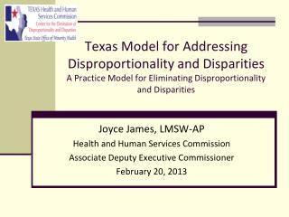 Joyce James, LMSW-AP Health and Human Services Commission Associate Deputy Executive Commissioner