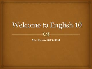 Welcome to  E nglish 10