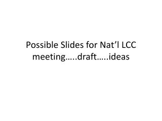 Possible Slides for Nat'l LCC meeting…..draft…..ideas