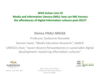 "Divina FRAU-MEIGS Professor,  Sorbonne  Nouvelle Section head, ""Media Education Research"", IAMCR"
