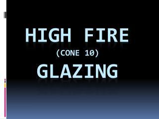 HIGH FIRE (Cone 10) GLAZING