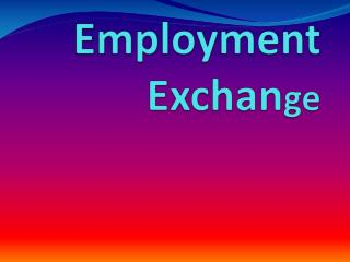 Employment Exchan ge