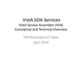 VistA  SOA Services VistA Service Assembler (VSA) Conceptual and Technical Overview