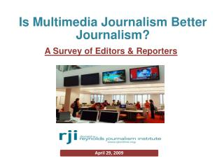 √To examine status of multimedia journalism Primary duties of editors & reporters