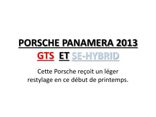 PORSCHE PANAMERA 2013  GTS ET SE-HYBRID