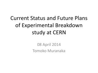Current Status and Future Plans  of  Experimental  Breakdown study at  CERN