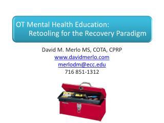 David M. Merlo MS, COTA, CPRP www.davidmerlo.com merlodm@ecc.edu 716 851-1312