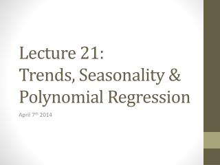 Lecture 21:  Trends, Seasonality & Polynomial Regression