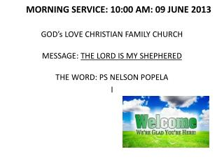 MORNING SERVICE: 10:00 AM: 09 JUNE 2013