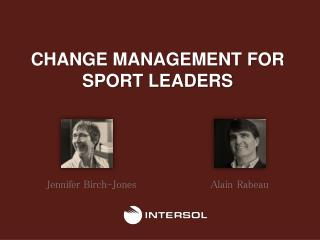 CHANGE MANAGEMENT FOR SPORT LEADERS
