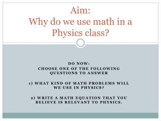 Aim:  Why do we use math in a Physics class?
