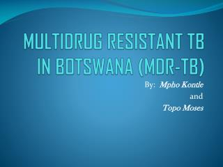 MULTIDRUG RESISTANT TB IN BOTSWANA (MDR-TB)