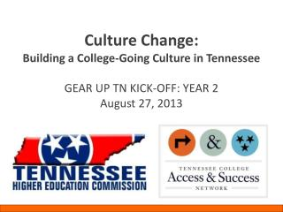 Culture Change:  Building a College-Going Culture in Tennessee GEAR UP TN KICK-OFF: YEAR 2