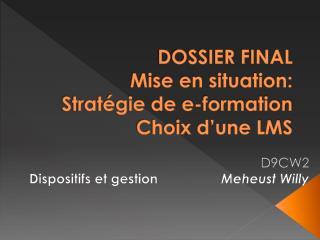 DOSSIER FINAL  Mise en situation: Stratégie de e-formation Choix d'une LMS