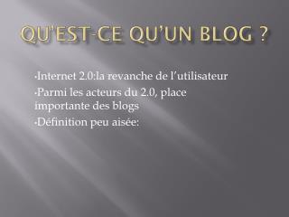 Internet 2.0:la revanche de l'utilisateur Parmi les acteurs du 2.0, place importante des blogs