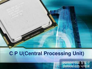 C P U(Central Processing Unit)