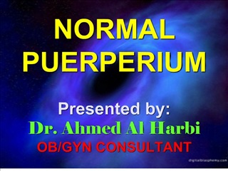 NORMAL PUERPERIUM  Presented by: Dr. Ahmed Al Harbi OB