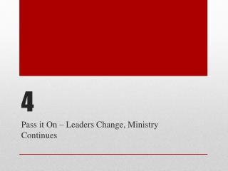 Pass it On � Leaders Change, Ministry Continues