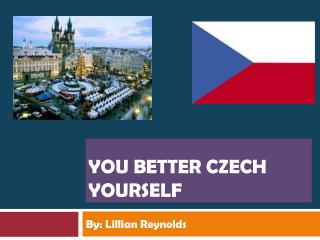 Y ou Better Czech Yourself