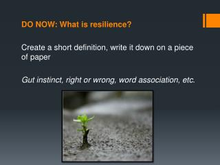 DO NOW: What is resilience?  Create a short definition, write it  down on a piece of paper