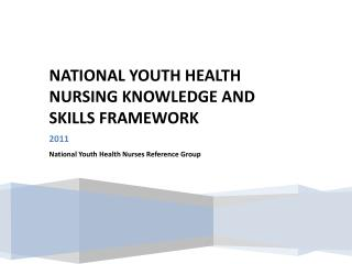 NATIONAL YOUTH HEALTH NURSING KNOWLEDGE AND SKILLS FRAMEWORK 2011