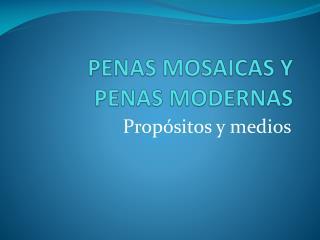 PENAS MOSAICAS Y PENAS MODERNAS