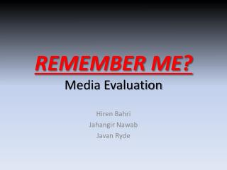 REMEMBER ME? Media Evaluation