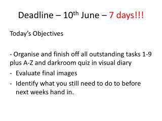 Deadline – 10 th  June –  7 days!!!
