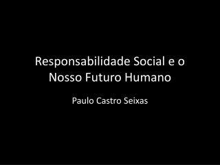 Responsabilidade Social e o Nosso Futuro Humano