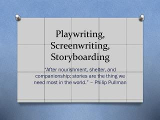 Playwriting, Screenwriting, Storyboarding