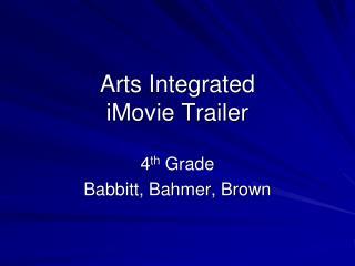 Arts Integrated  iMovie Trailer