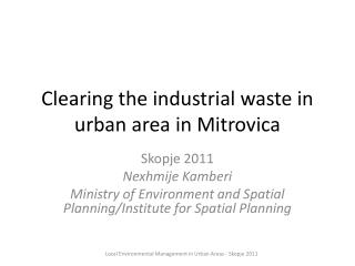 Clearing the  industrial waste  in urban area in  Mitrovica